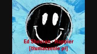 Ed Sheeran   Happier [tłumaczenie Pl]