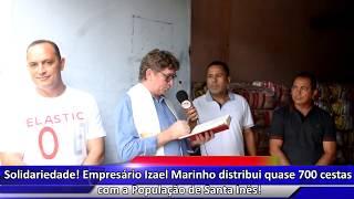 Solidariedade! Empresário Izael Marinho distribui quase 700 cestas com a População de Santa Inês!