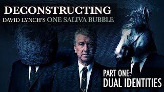 Deconstructing David Lynch's One Saliva Bubble (Part 1: Dual Identities)