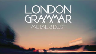 London Grammar - Metal & Dust (Audio)