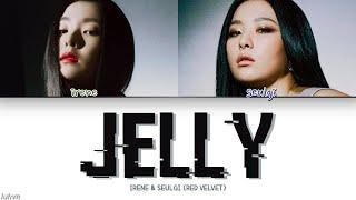 RED VELVET IRENE & SEULGI - 'Jelly' LYRICS [HAN|ROM|ENG COLOR CODED] 가사