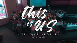 THIS IS US • We Love People • John Botkin