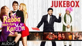 Full Songs - Jukebox - Rabba Main Kya Karoon