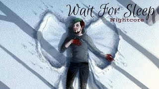 WAIT FOR SLEEP | Nightcore
