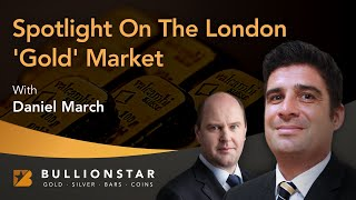 BullionStar Perspectives - Daniel March - Spotlight on the London 'Gold' Market