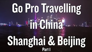 Go Pro Travelling In China - Shanghai & Beijing - Part 1
