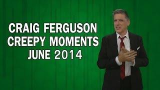 Craig Ferguson - Creepy Moments - June 2014 HQ