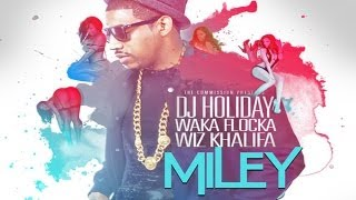 DJ Holiday - Miley ft. Wiz Khalifa & Waka Flocka