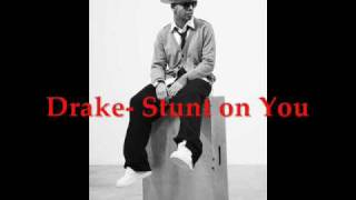 Drake- Stunt on you
