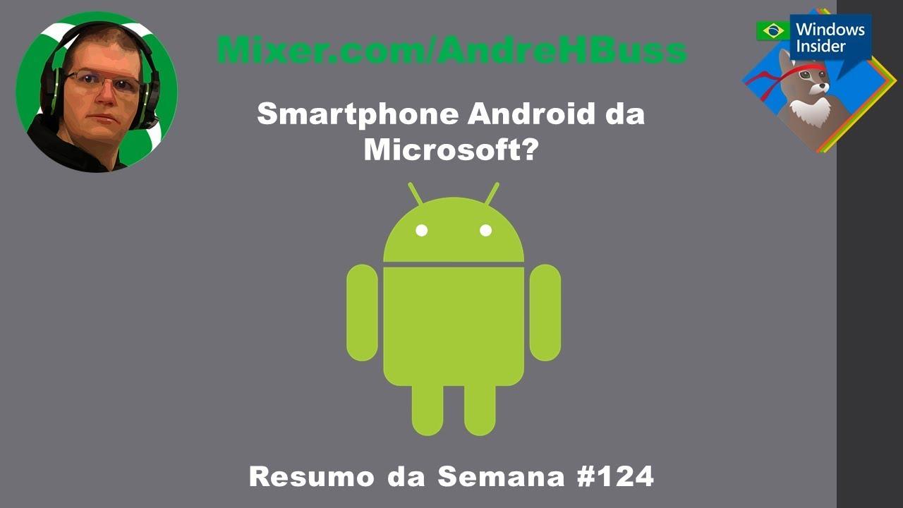 Smartphone Android da Microsoft? #124 Resumo da Semana