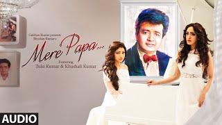 Mere Papa Full Song | Tulsi Kumar, Khushali Kumar | Jeet