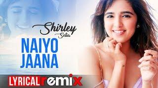 Naiyo Jaana (Lyrical Remix)   Shirley Setia   Ravi Singhal