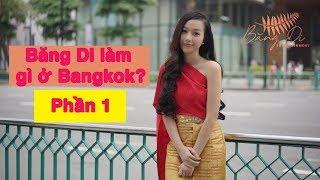 Băng Di làm gì ở Bangkok? (phần 1)