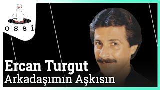 Ercan Turgut / Arkadaşımın Aşkısın