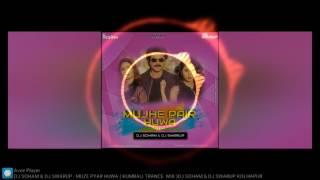 MUJE PAIR HUWA ( KUMBALI TRANCE MIX ) DJ SOHAM & DJ SWARUP KOLHAPUR