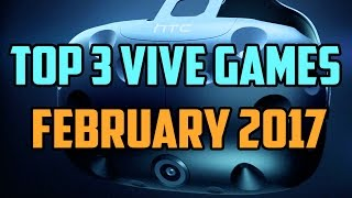 Top 3 HTC Vive VR Games of February 2017
