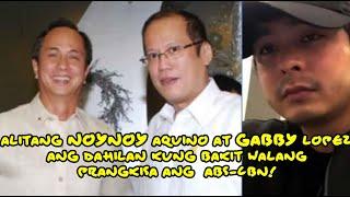 ALITANG NOYNOY AQUINO AT GABBY LOPEZ DAHILAN BAKIT HINDI NA RENEW ANG PRANGKISA NG ABS CBN!