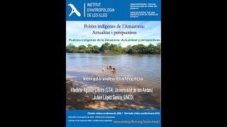 Pobles indígenes de l'Amazonia: Actualitat i perspectives. Vladimir Aguilar, Julián López