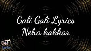 Gali Gali Full Song Lyrics By Neha Kakkar
