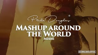 Mashup Around The World (MIAMI)   Paula Douglas Prod. By Svd