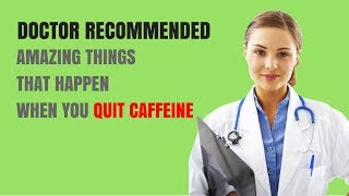 Quitting Caffeine Change your Life | Amazing Things That Happen When You Quit Caffeine