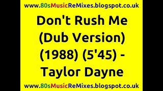 Don't Rush Me (Dub Version)   Taylor Dayne | 80s Club Mixes | 80s Club Music | 80s Dub Music