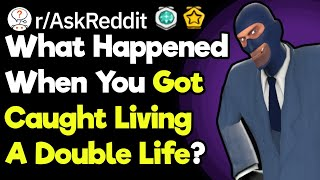 How Did You Get Away With Living A Double Life?