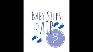 How to Start AIP in Baby Steps! Step 2