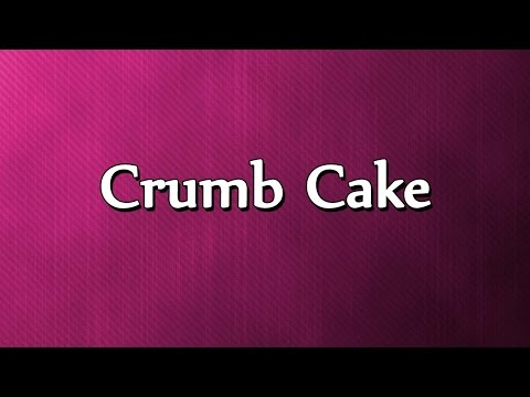 Crumb Cake - EASY TO LEARN - RECIPES
