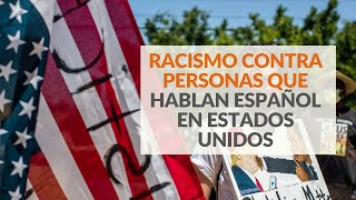 Los episodios racistas contra personas que hablan español en Estados Unidos