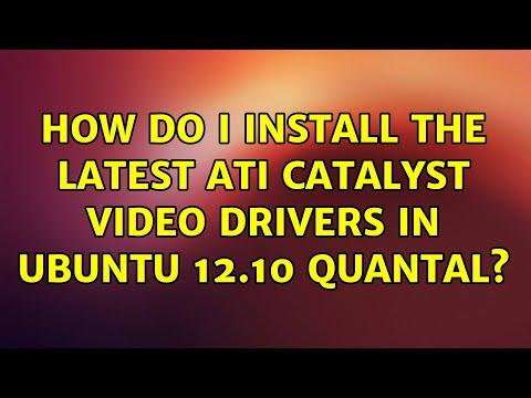 Ubuntu: How do I install the latest ATI Catalyst Video Drivers in Ubuntu 12.10 Quantal?