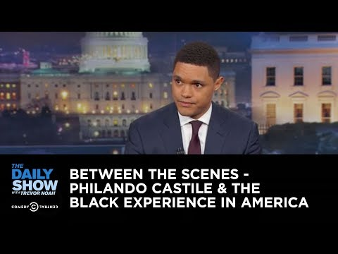 Between the Scenes – Philando Castile & the Black Experience in America: The Daily Show