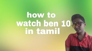 How To Download Ben 10 All Episodes In Tamil For Free - Thủ
