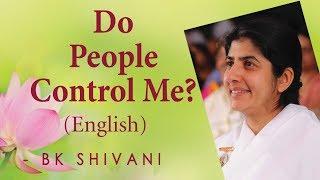 Do People Control Me?: Ep 10a: BK Shivani (English)
