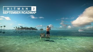 HITMAN 2 - September Roadmap (New missions and unlocks!)