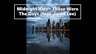 Midnight Kids   Those Were The Days Feat  (Jared Lee)