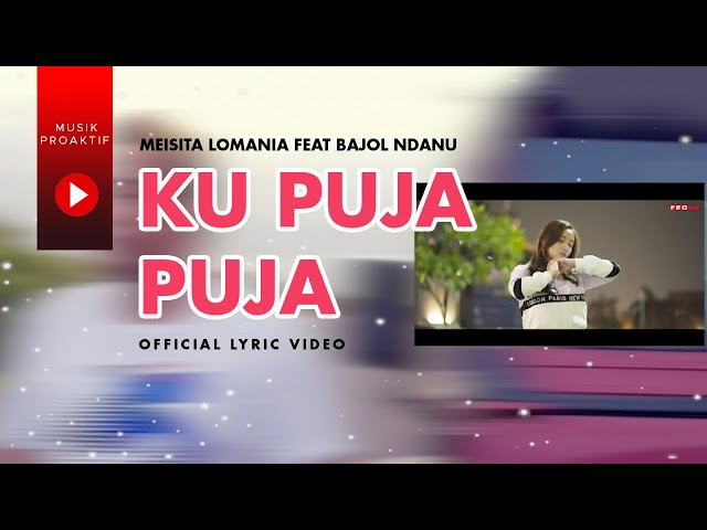 Meisita Lomania Ft. Bajol Ndanu - Ku Puja Puja (Official Lyric Video)