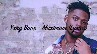 Yxng Bane   Maximum (Lyrics)