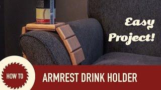 Woodworking Project: Armrest Drink Holder