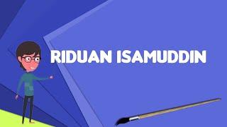 What is Riduan Isamuddin?, Explain Riduan Isamuddin, Define Riduan Isamuddin