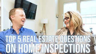 Top 5 Real Estate Questions on Home Inspections