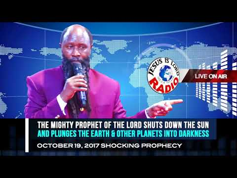 PROPHECY: THE MIGHTY PROPHET OF GOD SHUTS DOWN THE SUN & PLUNGES EARTH & OTHER PLANETS INTO DARKNESS