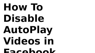 How to Disable Autoplay Videos on Facebook? (2k16 new)