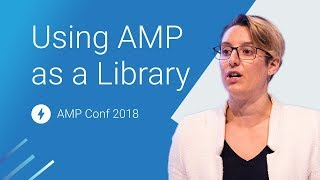 Using AMP as a Library to Build User Friendly Sites (AMP Conf 2018) | Kholo.pk