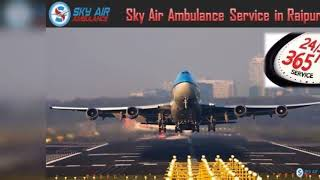 Take All Emergency Medical Service in Sky Air Ambulance in Ranchi