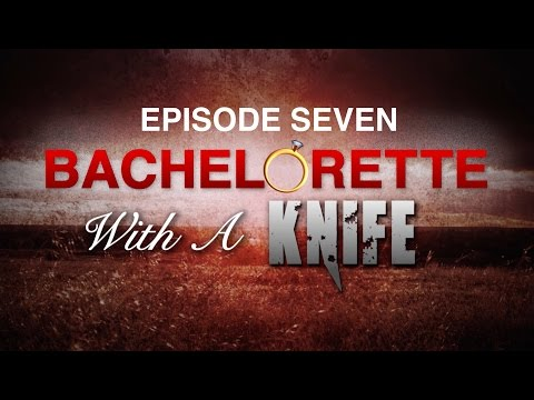 BACHELORETTE WITH A KNIFE: Episode Seven