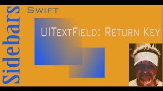 UITextField Return key: Swift Sidebars