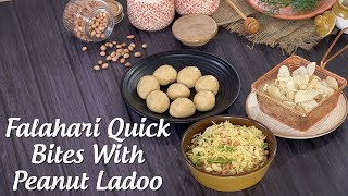 Falahari Quick Bites With Peanut Ladoo