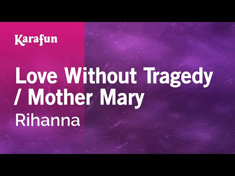 , title : 'Karaoke Love Without Tragedy / Mother Mary - Rihanna *'