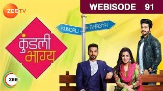 Kundali Bhagya | Webisode | Episode 91 | Shraddha Arya, Dheeraj Dhoopar, Manit Joura | Zee TV